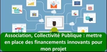 Association, Collectivité Publique : mettre en place de financements innovants pour mon projet