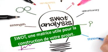 Swot, une matrice utile pour la construction de votre projet.