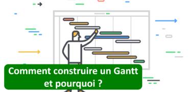 Comment construire un Gantt et pourquoi?