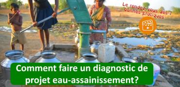 Le rendez-vous des bonnes pratiques : Comment faire un diagnostic de projet eau-assainissement?