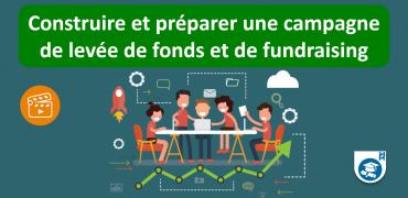 Construire et préparer une campagne de levée de fonds et de fundraising