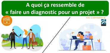 A quoi ça ressemble de  «faire un diagnostic pour un projet»?